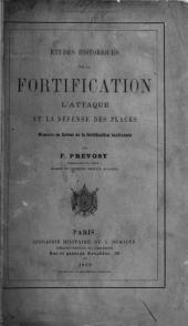 Études historiques sur la Fortification, l'Attaque et la Défense des Places. Mémoire en faveur de la fortification bastionnée. [With seven plates.]
