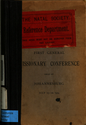 Report of the Proceedings of the First General Missionary Conference Held at Johannesburg, July 13-20, 1904