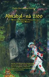 Ahkabal-ná 2100: Mitos y Leyendas de Petalcingo, Chiapas, México