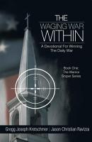 The Waging War Within A Devotional For Winning The Daily War PDF