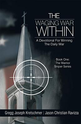 The Waging War Within A Devotional For Winning The Daily War