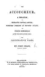 The Accoucheur; a Treatise on Protracted Natural Labours; Suspended Animation in New-born Infants; and Uterine Hæmorrhage After the Birth of the Child. With Illustrative Cases