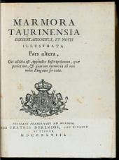 Marmora Taurinensia Dissertationibus, Et Notis Illustrata: Cui addita est Appendix Inscriptionum, quae perierunt, & quarum memoria ab uno nobis Pingonio servata. 2