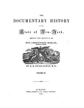 The documentary history of the state of New York  Arranged under direction of the Hon       Christopher Morgan PDF