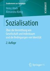 Sozialisation: Über die Vermittlung von Gesellschaft und Individuum und die Bedingungen von Identität, Ausgabe 2