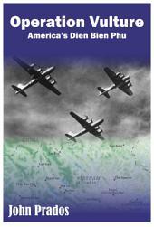 Operation Vulture: America's Dien Bien Phu