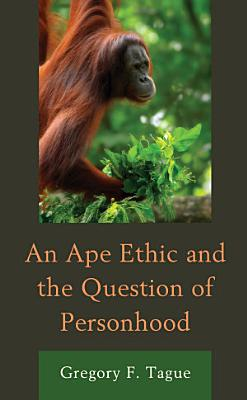 An Ape Ethic and the Question of Personhood PDF