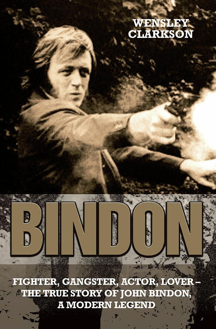Bindon: Fighter, Gangster, Lover - The True Story of John Bindon, a Modern Legend
