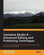 Camtasia Studio 8 – Advanced Editing and Publishing Techniques