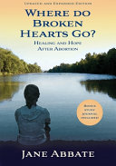 Where Do Broken Hearts Go?: Healing and Hope After Abortion