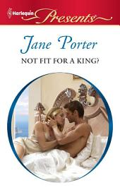 Not Fit for a King?: A Contemporary Royal Romance