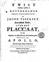 Twist ontstaan tusschen de Rotterdamze heeren schoolmeesteren, en Jacob Visvliet ... over het placcaat, in den Haagzen en Amersfoortzen Kruckendans gemelt, beslist door Apollo, samt de negen Sang-Goddinnen
