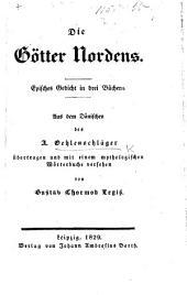 Die Götter Nordens. Episches Gedicht in drei Büchern. Aus dem Dänischen ... übertragen und mit einem mythologischen Wörterbuche versehen von G. T. Legis [pseud., i.e. A. T. Glückselig].