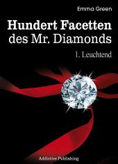 Hundert Facetten des Mr. Diamonds, Band 1: Leuchtend