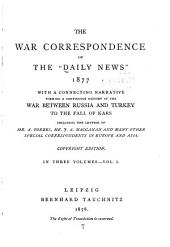 """The War Correspondence of the """"Daily News,"""" 1877: With a Connecting Narrative Forming a Continuous History of the War Between Russia and Turkey to the Fall of Kars, Including the Letters of A. Forbes, J. A. Macgahan and Many Other Special Correspondents in Europe and Asia, Volume 1"""