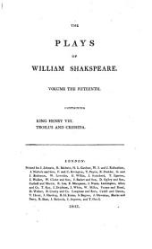 The plays ¬of ¬William ¬Shakspeare: In 21 volumes : with corrections and illustrations of various commentatores. King Henry VIII. Troilus and Cressida, Volume 15