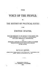 The Voice of the People: Or, The History of Political Issues in the United States, from the Foundation of the Republic to the Present Time; Giving Historical Data of Political Parties Bearing Upon Each Presidential Administration, with Biographical Sketches and Speeches of American Statesmen who Have Given Shape to the Political History of the Country