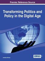 Transforming Politics and Policy in the Digital Age PDF
