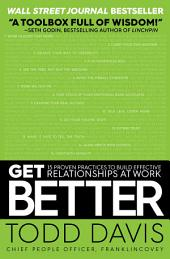 Get Better: 15 Proven Practices to Build Effective Relationships at Work