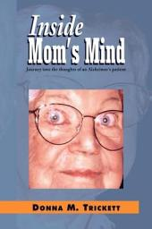 Inside Mom's Mind: Journey Into the Mind of an Alzheimer's Patient