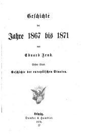 Geschichte der Jahre 1867 bis 1871: Band 1