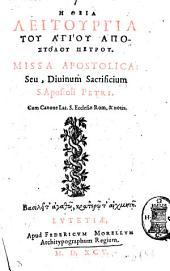 Hē Theia leitourgia tou hagiou apostolou Petrou. Missa apostolica: seu diuinum sacrificium S. Apostoli Petri. Cum canone Lat. S. Ecclesiæ Rom. & notis