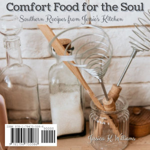 Comfort Food for the Soul  Southern Recipes from Jessie s Kitchen
