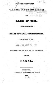 Pennsylvania Canal Regulations and Rates of Toll: As Established by the Board of Canal Commissioners, and in Force on the First of August, 1833 : Together with the Acts for the Protection of the Canal