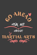 Go Ahead Ask Me About Martial Arts