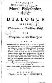 The Moral Philosopher: In a Dialogue Between Philalethes, a Christian Deist, and Theophanes, a Christian Jew ...