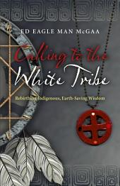 Calling to the White Tribe: Rebirthing Indigenous, Earth-Saving Wisdom