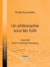 Un philosophe sous les toits: Journal d'un homme heureux