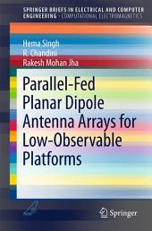 Parallel-Fed Planar Dipole Antenna Arrays for Low-Observable Platforms
