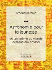 Astronomie pour la jeunesse: ou Le système du monde expliqué aux enfants