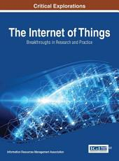 The Internet of Things: Breakthroughs in Research and Practice: Breakthroughs in Research and Practice