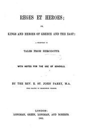 Reges et Heroes; or, Kings and Heroes of Greece and the East: a selection of tales from Herodotus. With notes for the use of schools. By E. St. J. Parry