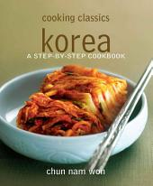 Cooking Classics Korea: A step-by-step cookbook