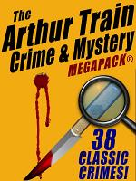 The Arthur Train Mystery MEGAPACK     38 Classic Crimes PDF