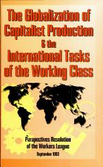 The Globalization of Capitalist Production & the International Tasks of the Working Class