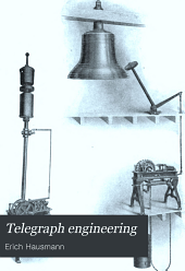Telegraph Engineering: A Manual for Practicing Telegraph Engineers and Engineering Students
