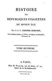 Histoire des républiques Italiennes du Moyen Age: 8