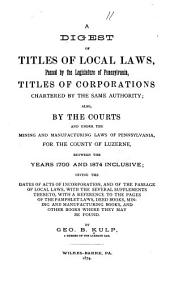 A Digest of Titles of Local Laws: Passed by the Legislature of Pennsylvania : Titles of Corporations Chartered by the Same Authority ...