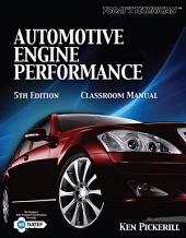Today's Technician: Automotive Engine Performance Classroom Manual and Shop Manual: Edition 5