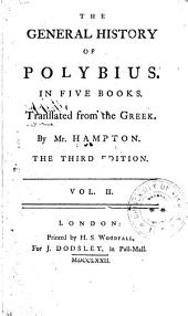 The General History of Polybius: In Five Books. Translated from the Greek. By Mr. Hampton. The Third Edition. In Two Volumes. ...