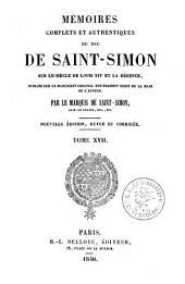 Mémoires complets et authentiques du duc de Saint-Simon sur le siècle de Louis XIV et la Régence: Volume17