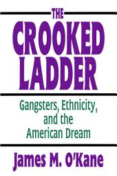 The Crooked Ladder: Gangsters, Ethnicity, and the American Dream
