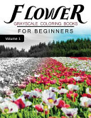 Flower GRAYSCALE Coloring Books for Beginners Volume 1