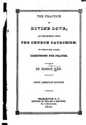 The Practice of Divine Love: An Exposition Upon the Church Catechism, to which are Added Directions for Prayer