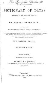 A Dictionary of Dates, Relating to All Ages and Nations: For Universal Reference; Comprehending Remarkable Occurrences, Ancient and Modern, the Foundation, Laws, and Governments of Countries - Their Progress in Civilisation, Industry, Literature, Arts, and Science - Their Achievements in Arms - and Their Civil, Military, and Religious Institutions, and Particularly of the British Empire