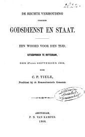 De rechte verhouding tusschen Godsdienst en Staat: een woord voor den tijd, uitgesproken te Rotterdam, den 27sten September 1868